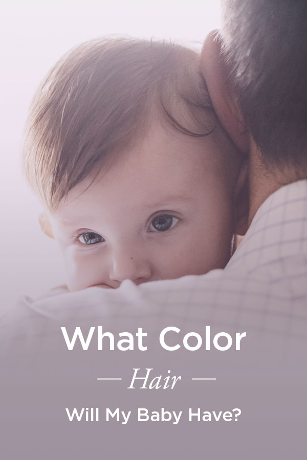 What Color Hair Will My Baby Have How To Tell